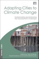 Adapting Cities to Climate Change: Understanding and Addressing the Development Challenges - Earthscan Climate (Hardback)