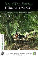 Degraded Forests in Eastern Africa: Management and Restoration - Earthscan Forest Library (Hardback)