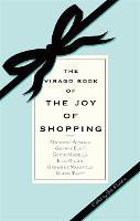 The Virago Book Of The Joy Of Shopping