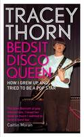 Bedsit Disco Queen: How I Grew Up and Tried to be a Pop Star (Hardback)
