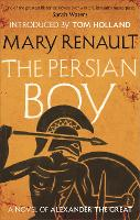 The Persian Boy: A Novel of Alexander the Great: A Virago Modern Classic - Virago Modern Classics (Paperback)