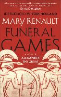 Funeral Games: A Novel of Alexander the Great: A Virago Modern Classic - Virago Modern Classics (Paperback)