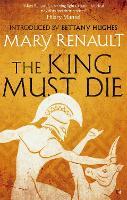 The King Must Die: A Virago Modern Classic - Virago Modern Classics (Paperback)