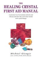 The Healing Crystal First Aid Manual: A Practical A-Z of Common Ailments and Illnesses and How They Can be Best Treated with Crystal Therapy (Paperback)
