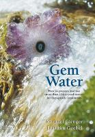GEM Water: How to Prepare and Use Over 130 Crystal Waters for Therapeutic Treatments (Paperback)