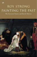 Painting the Past: The Victorian Painter and British History (Paperback)