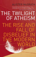 The Twilight Of Atheism: The Rise and Fall of Disbelief in the Modern World (Paperback)