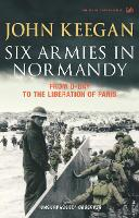 Six Armies In Normandy: From D-Day to the Liberation of Paris June 6th-August 25th,1944 (Paperback)