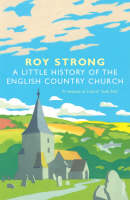 A Little History Of The English Country Church (Paperback)