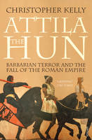 Attila The Hun: Barbarian Terror and the Fall of the Roman Empire (Paperback)