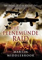 The Peenemunde Raid: The Night of 17-18 August 1943 (Paperback)