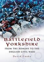 Battlefield Yorkshire: from the Dark Ages to the English Civil Wars (Hardback)