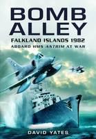 Bomb Alley: Falkland Islands 1982: Aboard HMS Antrim at War (Paperback)