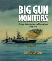 Big Gun Monitors: The History of the Design, Construction and Operation of the Royal Navy's Monitors (Hardback)