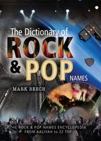 "The Dictionary of Rock and Pop Names: Why Were They Called That? From ""Aaliyah"" to ""ZZ Top"" (Hardback)"