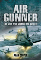 Air Gunner: The Men Who Manned the Turrets (Hardback)