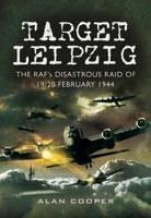 Target Leipzig: the RafAEs Disastrous Raid of 19/20 February 1944 (Hardback)