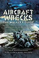 Aircraft Wrecks: The Walker's Guide: Historic Crash Sites on the Moors and Mountains of the British Isles (Hardback)