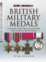 British Military Medals: A Guide for the Collector and Family Historian (Paperback)