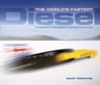 The World's Fastest Diesel: The Inside Story of the JCB Dieselmax Land Speed Record Success (Hardback)