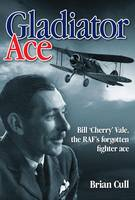 Gladiator Ace: Bill Cherry Vale, the RAF's Forgotten Fighter Ace (Hardback)