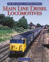 The Rise and Fall of British Railways Main Line Diesel Locomotives (Hardback)