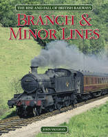 The Rise and Fall of British Railways: Branch & Minor Lines (Hardback)