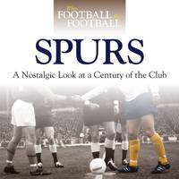 When Football Was Football: Spurs: A Nostalgic Look at a Century of the Club (Hardback)