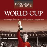 When Football Was Football: World Cup: A Nostalgic Look at Football's Greatest Competition (Hardback)
