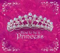How to be a Princess (Hardback)