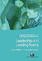 Leadership and Leading Teams in the Lifelong Learning Sector - Professional Development in the Lifelong Learning Sector Series (Paperback)