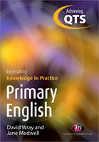 Primary English: Extending Knowledge in Practice - Achieving QTS Extending Knowledge in Practice LM Series (Paperback)