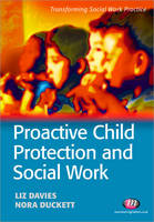Proactive Child Protection and Social Work - Transforming Social Work Practice Series (Paperback)