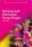 Working with Distressed Young People - Empowering Youth and Community Work PracticeyLM Series (Paperback)
