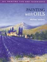 Painting with Oils - Oil Tips and Techniques - Oil Painting Tips & Techniques (Paperback)