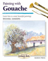 Painting with Gouache (SBSLA33) - Step-by-Step Leisure Arts (Paperback)