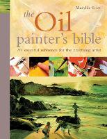 The Oil Painter's Bible: The Essential Reference for the Practising Artist - Artist's Bible (Hardback)