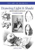 Art of Drawing: Drawing Light and Shade: Understanding Chiaroscuro - Art of Drawing (Paperback)