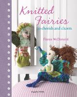 Knitted Fairies: To Cherish and Charm (Hardback)