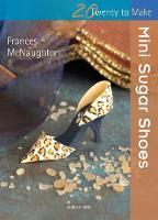 Twenty to Make: Mini Sugar Shoes - Twenty to Make (Paperback)