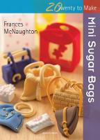 Twenty to Make: Mini Sugar Bags - Twenty to Make (Paperback)