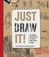 Just Draw It!: The Dynamic Drawing Course for Anyone with a Pencil & Paper (Paperback)