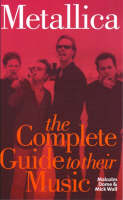 """""""Metallica"""": Complete Guide to Their Music - Complete Guide to Their Music S. (Paperback)"""