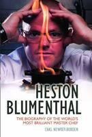 Heston Blumenthal: The Biography of the World's Most Brilliant Master Chef. (Hardback)