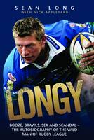Longy: Booze, Brawls, Sex and Scandal - The Autobiography of the Wild Man of Rugby League (Hardback)