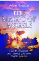 Magic of Angels: How to Recognise and Harness Your Own Angelic Powers (Paperback)