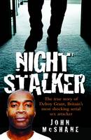 Night Stalker: The True Story of Delroy Grant, Britain's Most Shocking Serial Sex Attacker (Paperback)