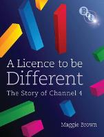 A Licence to be Different: The Story of Channel 4 (Paperback)