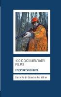 100 Documentary Films - Screen Guides (Hardback)