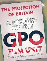 The Projection of Britain: A History of the GPO Film Unit (Hardback)
